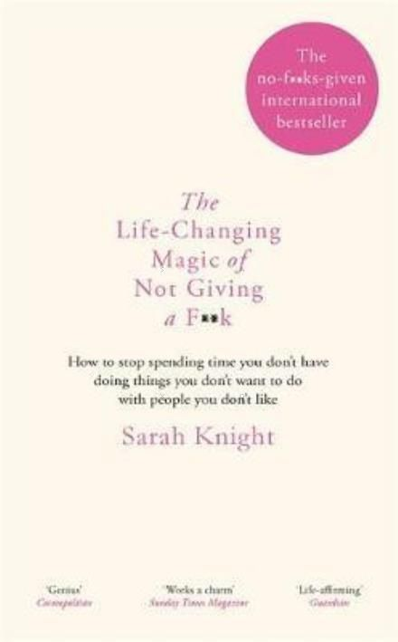 Læs om The Life-Changing Magic of Not Giving a F**k - How to Stop Spending Time You Don't Have Doing Things You Don't Want to Do with People You Don't Like. Udgivet af Quercus Publishing. Bogens ISBN er 9781784298463, køb den her