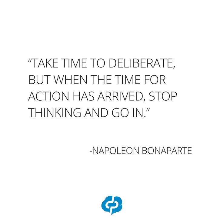 """""""Take time to deliberate, but when the time for action has arrived, stop thinking and go in."""" -Napoleon Bonaparte-Motivational and inspirational,quotes for small business owners,entrepreneurs,retailers,boutique owners."""