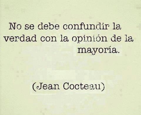 No debe confundir la verdad con la opinión de la mayoria. Jean Cocteau #Frase #Cita