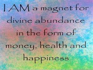 "I am a magnet for divine abundance in the form of money, health and happiness. Do you want to have ""Unlimited Abundance""? Find out how by clicking on the following link."