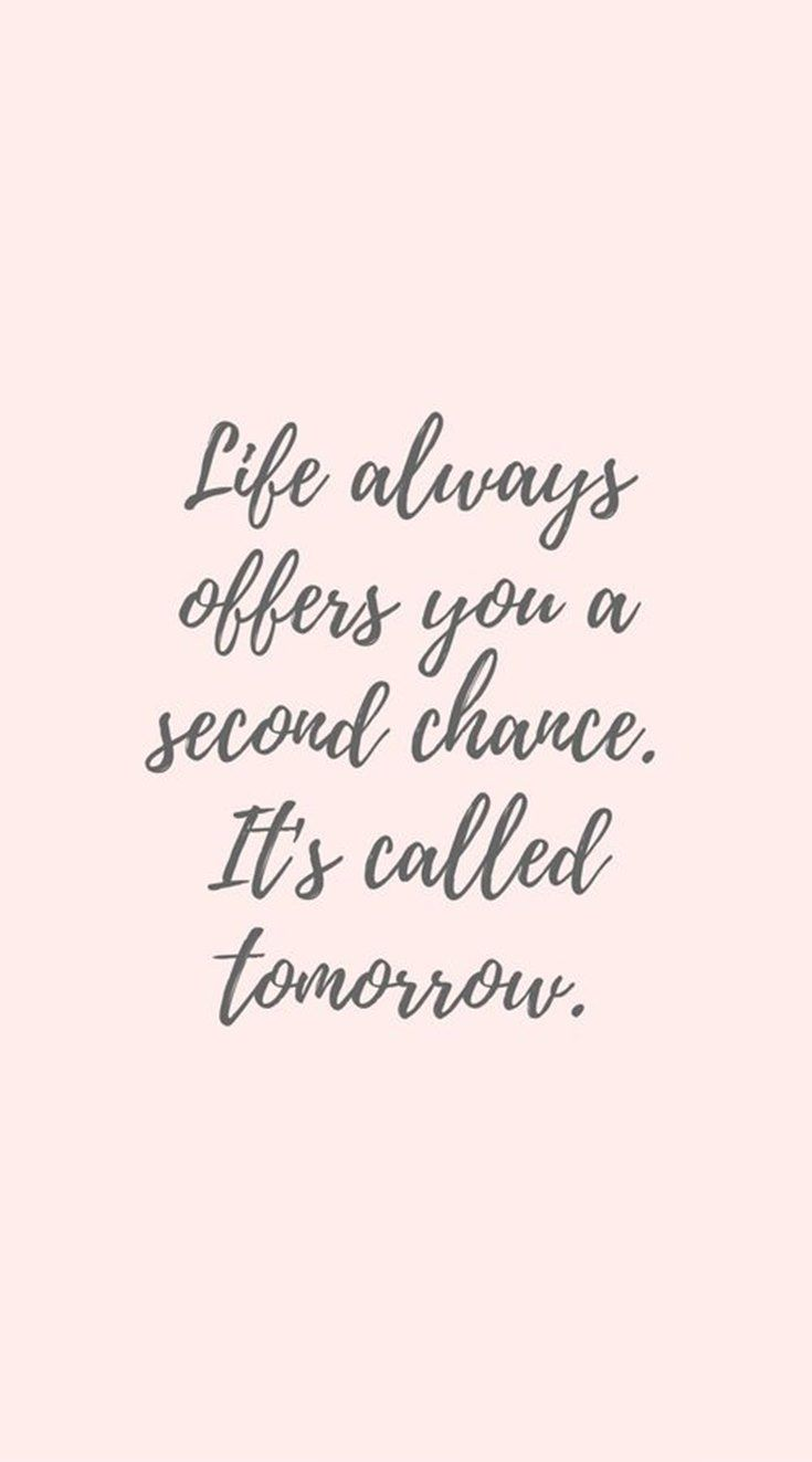 20. Life always offers you a second chance. It's called tomorrow ...