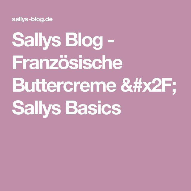 Sallys Blog - Französische Buttercreme / Sallys Basics
