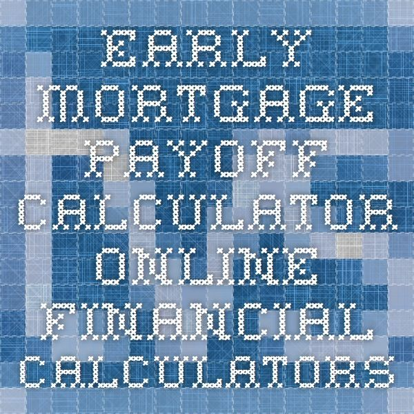 Early Mortgage Payoff Calculator   Online Financial Calculators
