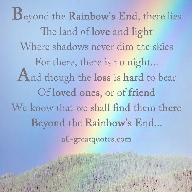 End Of The Rainbow Quotes Quotesgram Rainbow Quote Rainbow Poem Sympathy Quotes