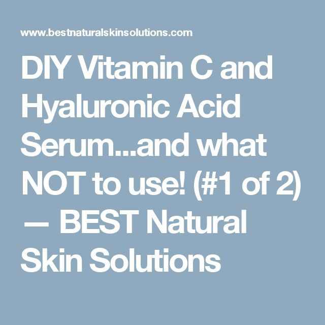 DIY Vitamin C and Hyaluronic Acid Serum...and what NOT to use! (#1 of 2) — BEST Natural Skin Solutions
