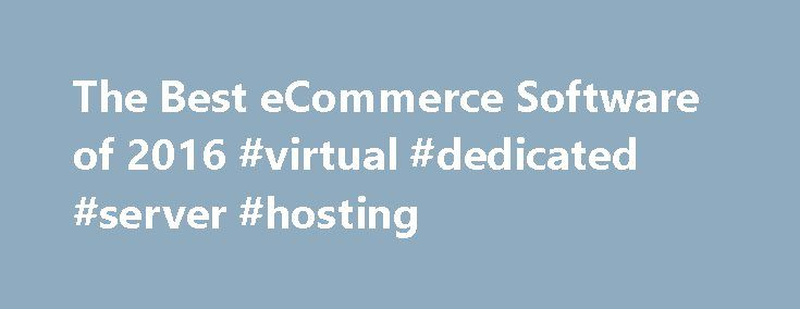 The Best eCommerce Software of 2016 #virtual #dedicated #server #hosting http://hosting.remmont.com/the-best-ecommerce-software-of-2016-virtual-dedicated-server-hosting/  #best ecommerce hosting # eCommerce Software Reviews Why Use eCommerce Software? The top performers in our review are 3dcart. the Gold Award winner; Shopify. the Silver Award winner; and Volusion. the Bronze Award winner. Here's more on choosing a system... Read more