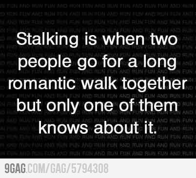 Stalking 101.
