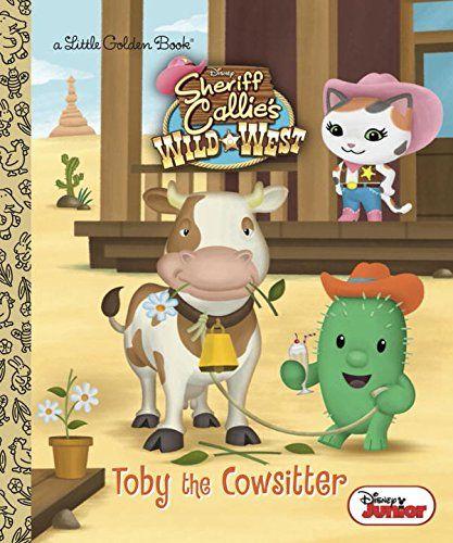 Toby the Cowsitter (Disney Junior: Sheriff Callie's Wild West) (Little Golden Book) by Andrea Posner-Sanchez