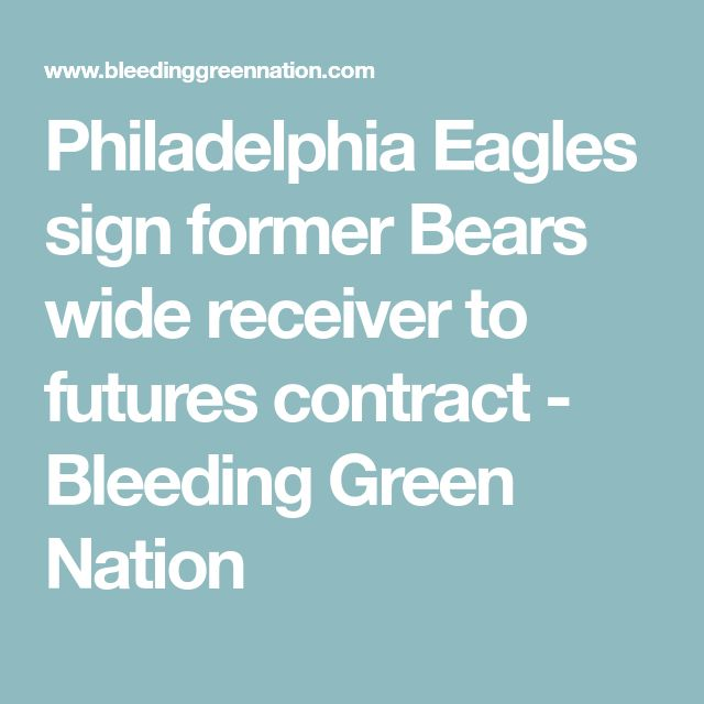 Philadelphia Eagles sign former Bears wide receiver to futures contract - Bleeding Green Nation