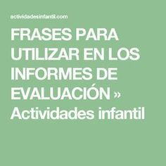 FRASES PARA UTILIZAR EN LOS INFORMES DE EVALUACIÓN » Actividades infantil