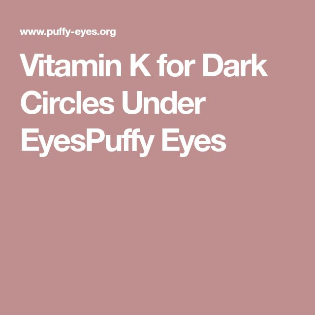 Vitamin K for Dark Circles Under EyesPuffy Eyes #darkcirclesundereyestreatment