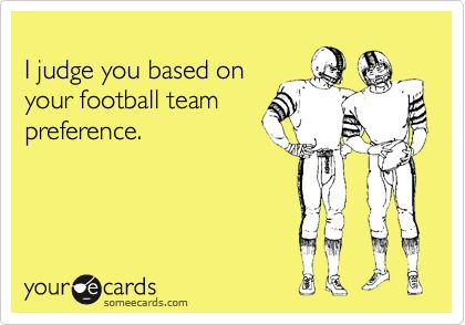 I judge you based on your football team preference.