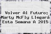 http://tecnoautos.com/wp-content/uploads/imagenes/tendencias/thumbs/volver-al-futuro-marty-mcfly-llegara-esta-semana-a-2015.jpg Volver al Futuro. Volver al Futuro: Marty McFly llegará esta semana a 2015, Enlaces, Imágenes, Videos y Tweets - http://tecnoautos.com/actualidad/volver-al-futuro-volver-al-futuro-marty-mcfly-llegara-esta-semana-a-2015/