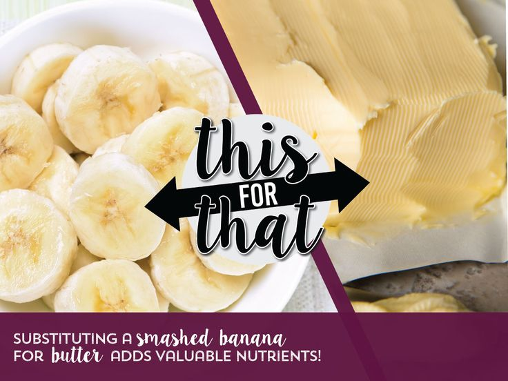 Healthy Holiday Food Swap 6 of 8: Use smashed bananas instead of butter.