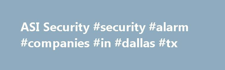 ASI Security #security #alarm #companies #in #dallas #tx http://arizona.remmont.com/asi-security-security-alarm-companies-in-dallas-tx/  # ASI Security Provides. Corporate Security Event Security Security Management Executive Protection And other services. Call Today! (630) 978-1900 Testimonial The first time we used ASI for security, I knew we had made a good choice. They exemplify the quality and professionalism that most security companies claim to offer, but don't. What really impressed…