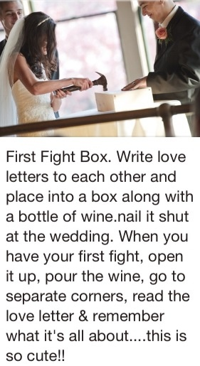 Same but put in the letters we write for our wedding day, along with photos and open it when were in a really dark time.