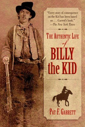 The Authentic Life of Billy the Kid  by Pat F. Garrett  June 2014