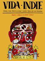 Vida indie: moda, cine, musica, cocina y viajes para ser un moderno. Ricardo Cavolo - Mario Suarez