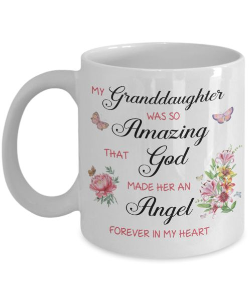 Christian Bereavement Memorial Gift My Granddaughter Was So Amazing God Made Her an Angel Forever in My Heart Remembrance Gift Granddaughter We create fun coffee mugs that are sure to please the recipient. Tired of boring gifts that don't last? Give a gift that will amuse them for years!A GIFT THEY WILL ADORE - Give th