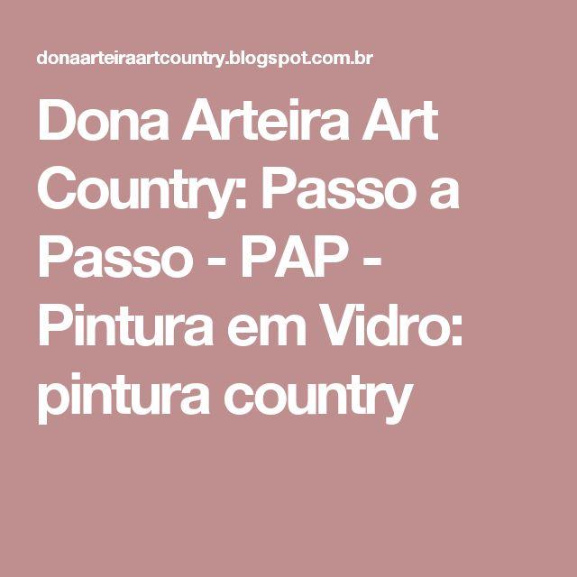 Dona Arteira Art Country: Passo a Passo - PAP - Pintura em Vidro: pintura country