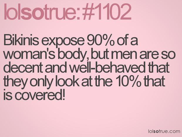 Bikinis expose 90% of a womans body