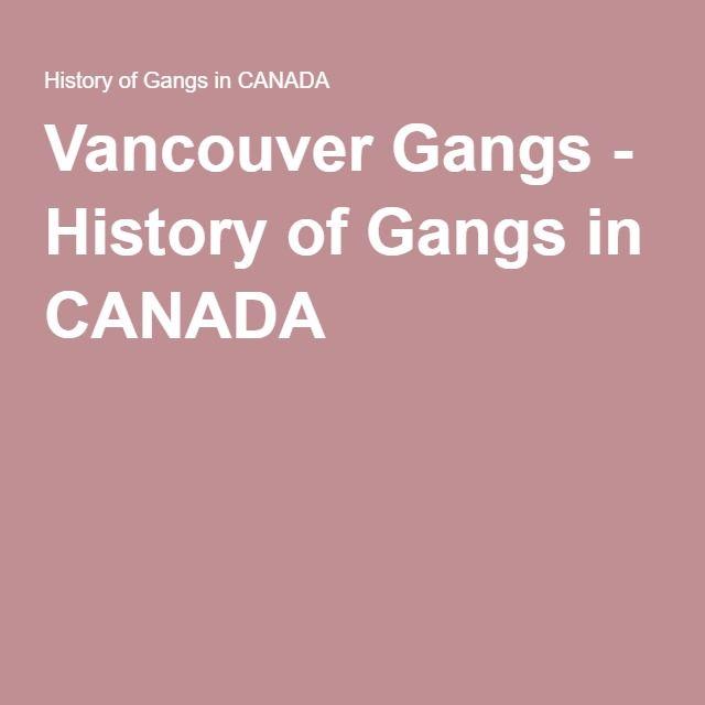Vancouver Gangs - History of Gangs in CANADA