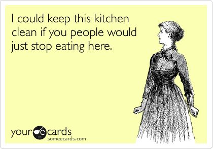 hahahaha i was just thinking this last night!Stop Eating, Cleaning Kitchens, Cleanses, Funny Cooking Quotes, Kitchens Cleaning, Thoughts Exactly, So True, People, True Stories