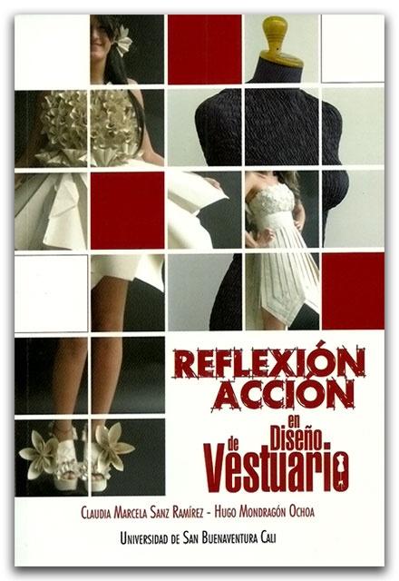 Reflexión, acción en diseño de vestuario -Universidad de San Buenaventura Seccional Cali.    http://www.librosyeditores.com/tiendalemoine/2593-reflexion-accion-en-diseno-de-vestuario.html    Editores y distribuidores.