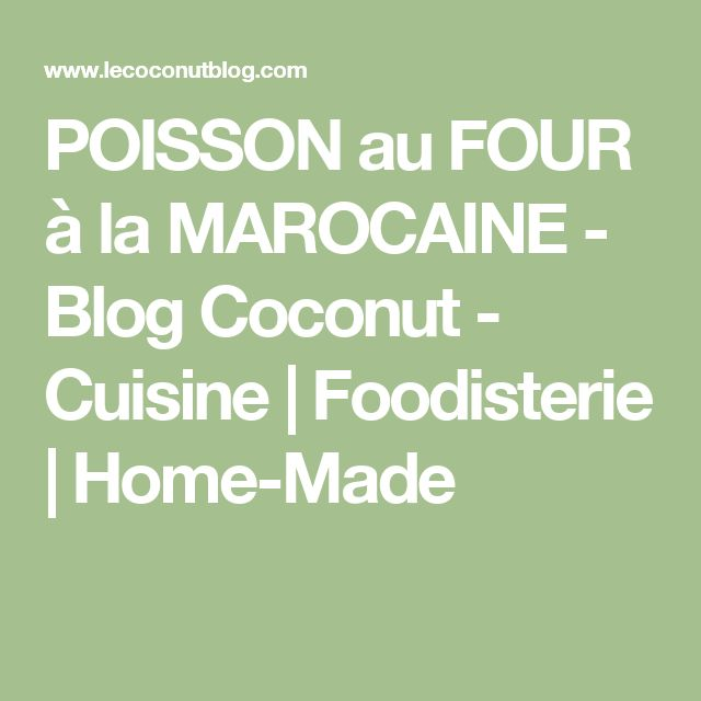 POISSON au FOUR à la MAROCAINE - Blog Coconut - Cuisine | Foodisterie | Home-Made