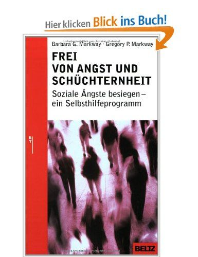 Frei von Angst und Schüchternheit: Soziale Ängste besiegen - ein Selbsthilfeprogramm: Amazon.de: Barbara G. Markway, Gregory P. Markway, And...