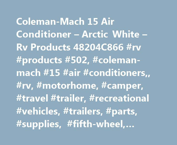 Coleman-Mach 15 Air Conditioner – Arctic White – Rv Products 48204C866 #rv #products #502, #coleman-mach #15 #air #conditioners,, #rv, #motorhome, #camper, #travel #trailer, #recreational #vehicles, #trailers, #parts, #supplies, #fifth-wheel, #rving, #5th #wheels http://colorado.remmont.com/coleman-mach-15-air-conditioner-arctic-white-rv-products-48204c866-rv-products-502-coleman-mach-15-air-conditioners-rv-motorhome-camper-travel-trailer-recreational-vehicles/  FREE Shipping Coleman-Mach 15…