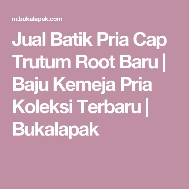 Jual Batik Pria Cap Trutum Root Baru | Baju Kemeja Pria Koleksi Terbaru |  Bukalapak