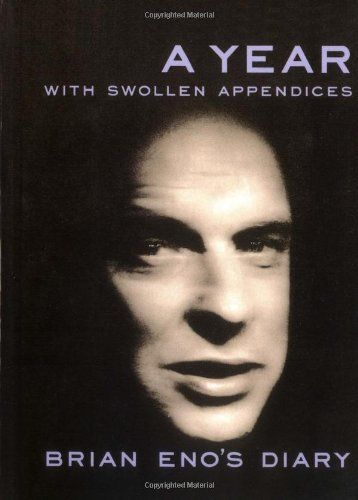 A Year With Swollen Appendices: Brian Eno's Diary by Brian Eno, recommended by Austin Kleon
