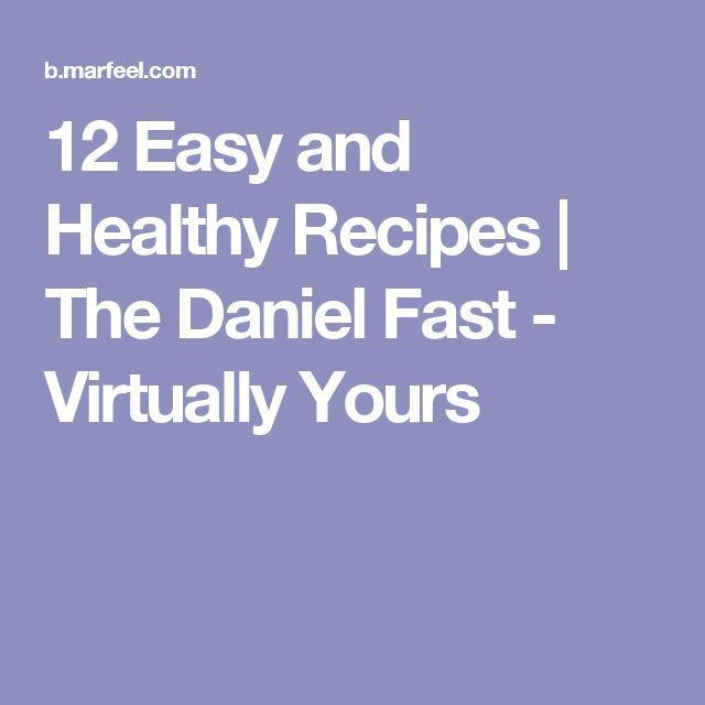 12 Easy and Healthy Recipes | The Daniel Fast - Virtually Yours