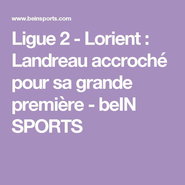 Ligue 2 - Lorient : Landreau accroché pour sa grande première - beIN SPORTS