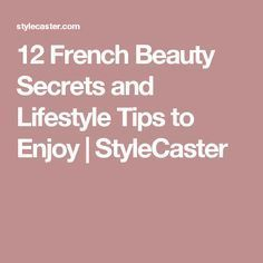 12 French Beauty Secrets and Lifestyle Tips to Enjoy | StyleCaster