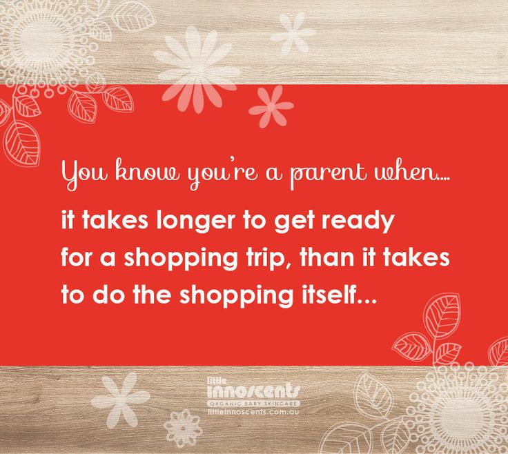 You know you're a parent when... it takes longer to get ready for a shopping trip, than it takes to do the shopping itself...