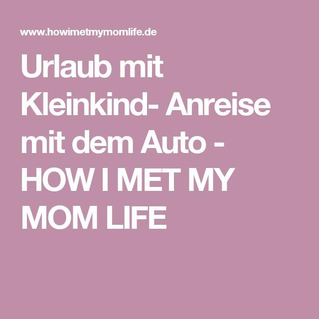 Urlaub mit Kleinkind- Anreise mit dem Auto - HOW I MET MY MOM LIFE