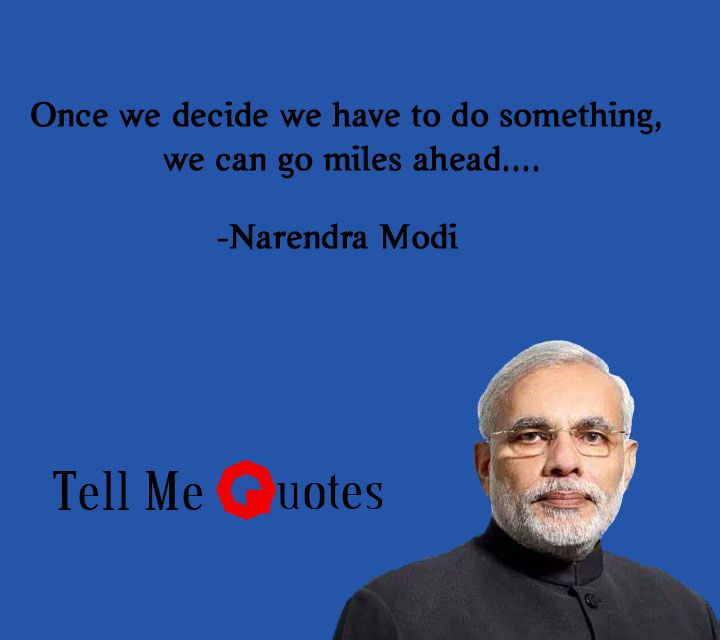 Once we decide we have to do something, we can go miles ahead. | Narendra Modi Quotes