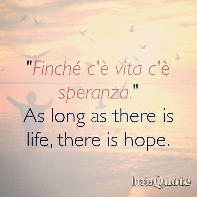 #finchè #aslongas #vita #life #speranza #hope #italian #proverb