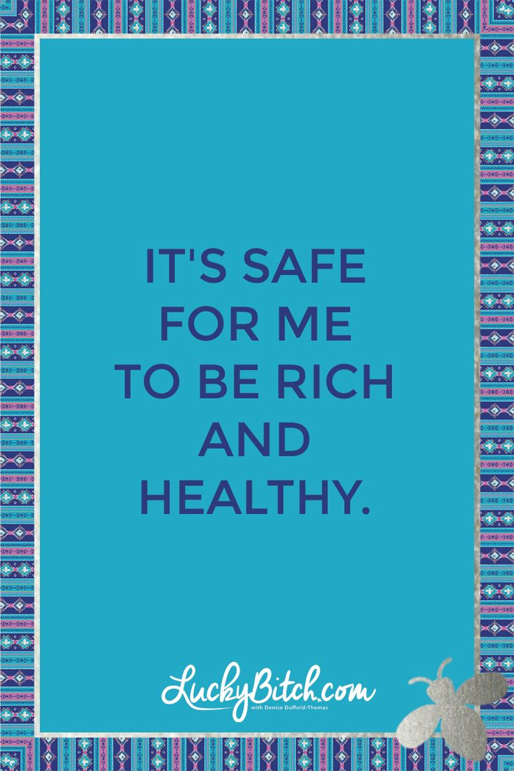 It's safe for me to be rich and healthy.    Read it to yourself and see what comes up for you.     You can also pick a card message for you over at www.LuckyBitch.com/card