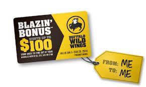 Buffalo Wild Wings Blazin' Bonus Go To: www.giveit2me.biz to register...