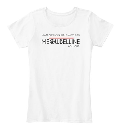 Maybe She's Born With It,Maybe She's L Meowbelline Cat Lady   #catlady #meowbelline #funnycattshirt #cattshirt #catladytshirt