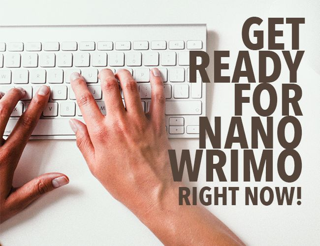 Get Ready for NaNoWriMo—Right Now!