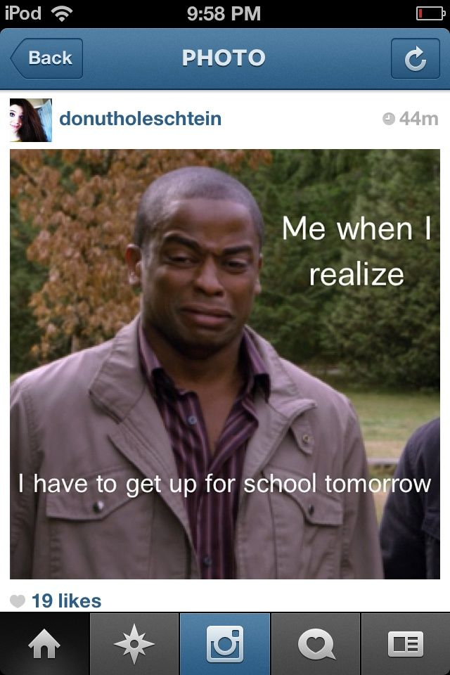 This is so true. Plus I have to get up for school tomorrow. First day back from xmas break