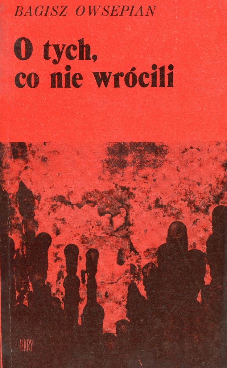 """""""O tych, co nie wrócili"""" (Siejatieli nie wiernulis)  Bagisz Owsepian Translated by Witold Dąbrowski Cover by Marian Klamczyński Published by Wydawnictwo Iskry 1975"""