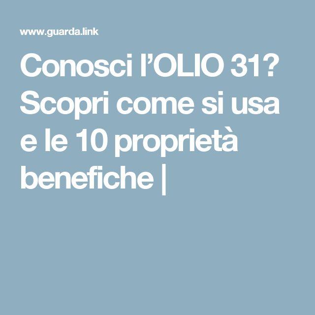 Conosci l'OLIO 31? Scopri come si usa e le 10 proprietà benefiche |