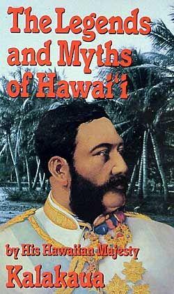 King Kalakaua - The Legends and Myths of Hawaii - Hawaii Mythology Books