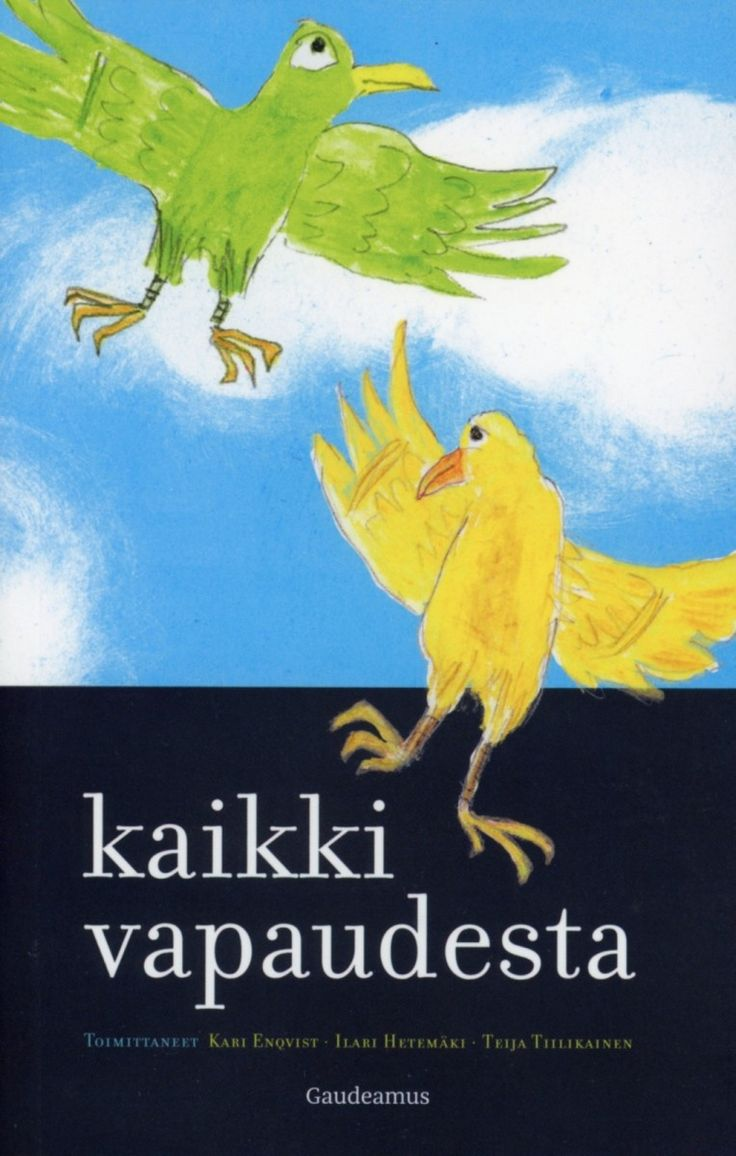 Kaikki vapaudesta / Enqvist, Kari, toimittaja. ; Hetemäki, Ilari, kirjoittaja, ; Tiilikainen, Teija, toimittaja. ; Elonheimo, Henrik, kirjoittaja.