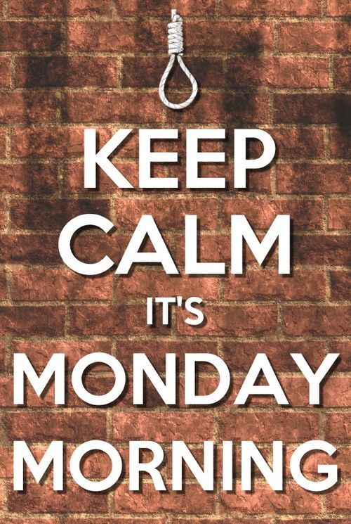 Keep Calm Sayings for Adults | Top 25 ideas about Monday Jokes on Pinterest | Happy ...